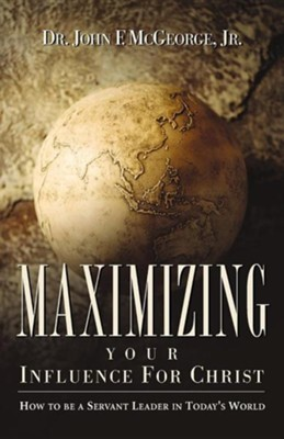 Maximizing Your Influence For Christ   -     By: Dr. John F. McGeorge Jr.