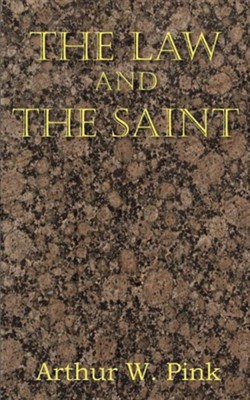 The Law and the Saint  -     By: Arthur W. Pink