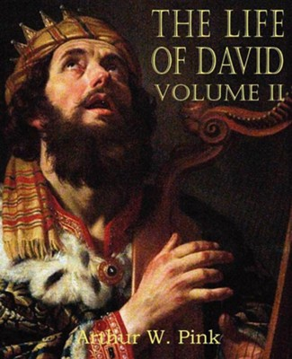 The Life of David Volume II  -     By: Arthur W. Pink