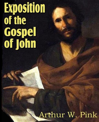 Exposition of the Gospel of John  -     By: Arthur W. Pink