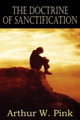 The Doctrine of Sanctification  -     By: Arthur W. Pink