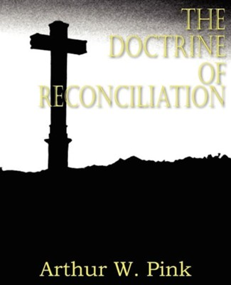 The Doctrine of Reconciliation  -     By: Arthur W. Pink