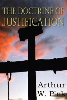 The Doctrine of Justification [Arthur W. Pink]   -     By: Arthur W. Pink