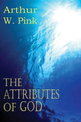 The Attributes of God  -     By: Arthur W. Pink