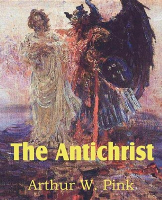The Antichrist  -     By: Arthur W. Pink