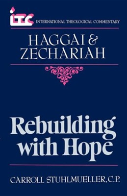 Haggai & Zechariah: Rebuilding with Hope (International Theological Commentary)  -     By: Carroll Stuhlmueller