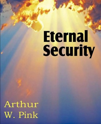 Eternal Security  -     By: Arthur W. Pink