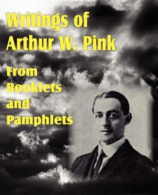 Writings of Arthur W. Pink from Booklets and Pamphlets  -     By: Arthur W. Pink