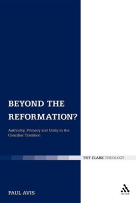 Beyond the Reformation?: Authority, Primacy and Unity in the Conciliar Tradition  -     By: Paul D.L. Avis