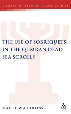 The Use of Sobriquets in the Qumran Dead Sea Scrolls  -     By: Matthew A. Collins