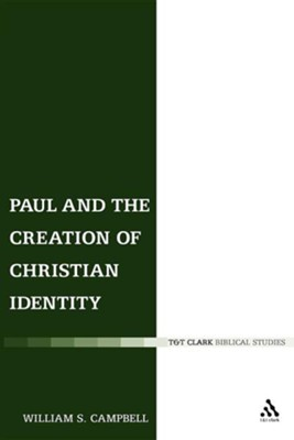 Paul and the Creation of Christian Identity  -     By: William S. Campbell