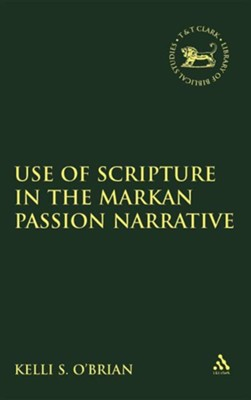 The Use of Scripture in the Markan Passion Narrative  -     By: Kelli S. O'Brien