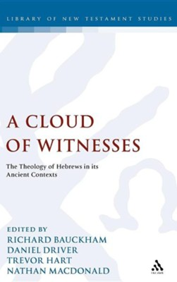 A Cloud of Witnesses: The Theology of Hebrews in Its Ancient Contexts  -     Edited By: Richard Bauckham, Daniel Driver, Nathan MacDonald     By: Richard Bauckham(ED.), Daniel Driver(ED.) & Nathan MacDonald(ED.)