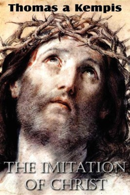The Imitation of Christ  -     Translated By: Rev. William Benham     By: Thomas a Kempis