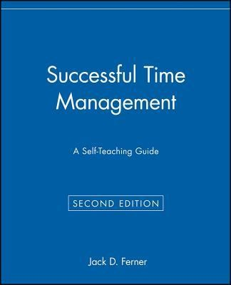 Successful Time Management: A Self-Teaching Guide, Edition 0002  -     By: Jack D. Ferner