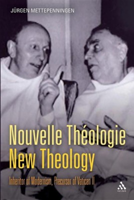 Nouvelle Th Ologie - New Theology: Inheritor of Modernism, Precursor of Vatican II  -     By: Jurgen Mettepenningen