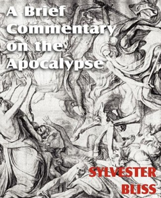 A Brief Commentary on the Apocalypse  -     By: Sylvester Bliss