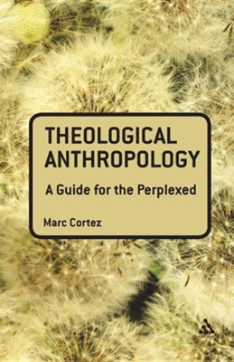 Theological Anthropology: A Guide for the Perplexed  -     By: Marc Cortez