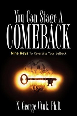 You Can Stage a Comeback  -     By: N. George Utuk Ph.D.