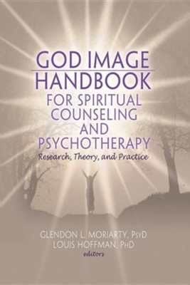 God Image Handbook for Spiritual Counseling and Psychotherapy: Research, Theory, and Practice  -     Edited By: Glendon Moriarty, Louis Hoffman