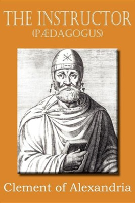 The Instructor (P Dagogus)  -     By: Clement of Alexandria