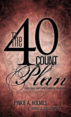 The 40-Count Plan  -     By: Pinkie A. Holmes, Debra La Chelle Dupree