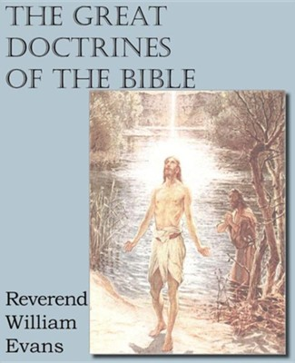 The Great Doctrines of the Bible [2012 Paperback]   -     By: William Evans