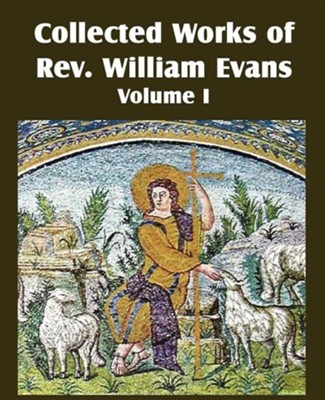 Collected Works of REV William Evans Vol. 1  -     By: William Evans