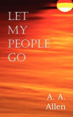 Let My People Go  -     By: A.A. Allen