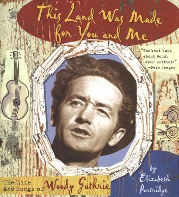 This Land Was Made for You and Me: The Life and Songs of Woody Guthrie  -     By: Elizabeth Partridge