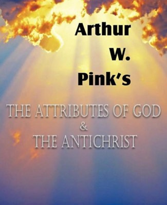 The Attributes of God and the Antichrist  -     By: Arthur W. Pink