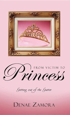 From Victim to Princess  -     By: Denae Zamora