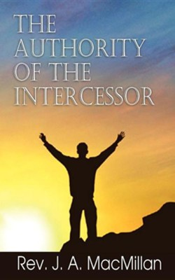 The Authority of the Intercessor  -     By: Rev. J.A. MacMillan