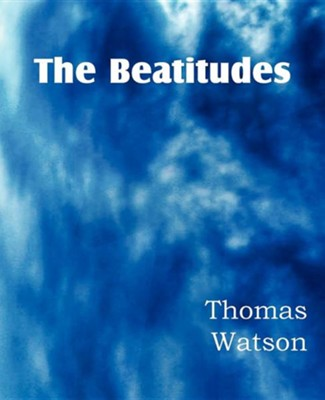 The Beatitudes  -     By: Thomas Watson Jr.