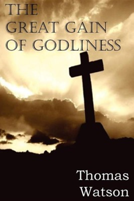 The Great Gain of Godliness [Bottom of the Hill Publishing]   -     By: Thomas Watson Jr.