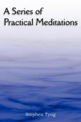 A Series of Practical Meditations  -     By: Stephen Tyng