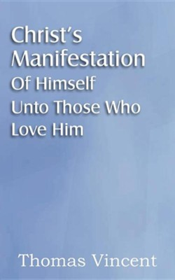 Christ's Manifestation of Himself Unto Those Who Love Him  -     By: Thomas Vincent