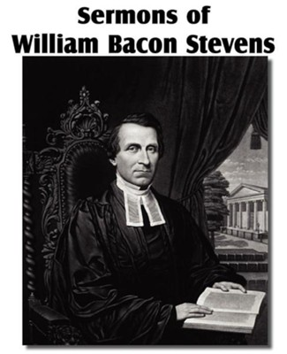 Sermons of William Bacon Stevens  -     By: William Bacon Stevens