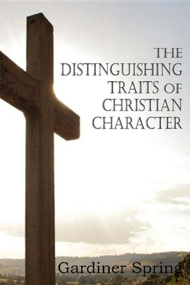 The Distinguishing Traits of Christian Character  -     By: Gardiner Spring