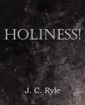 Holiness!  -     By: J.C. Ryle