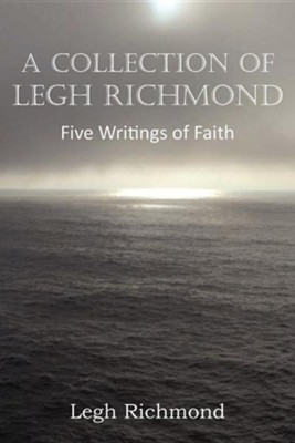 A Collection of Legh Richmond, Five Writings of Faith  -     By: Legh Richmond