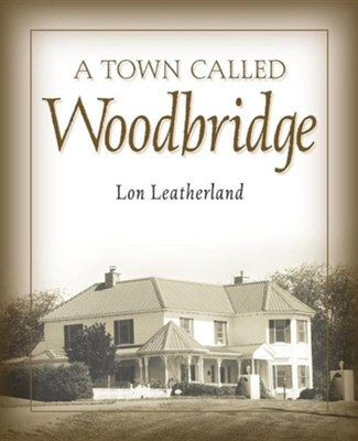 A Town Called Woodbridge  -     By: Lon Leatherland