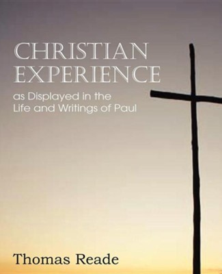 Christian Experience, as Displayed in the Life and Writings of Paul  -     By: Thomas Reade
