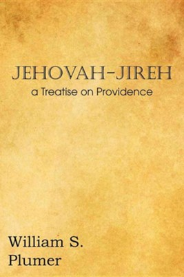 Jehovah-Jireh a Treatise on Providence  -     By: William S. Plumer