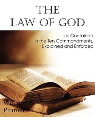 Law of God as Contained in the Ten Commandments  -     By: William S. Plumer