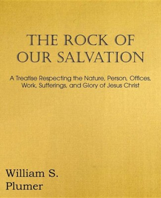 The Rock of Our Salvation  -     By: William S. Plumer