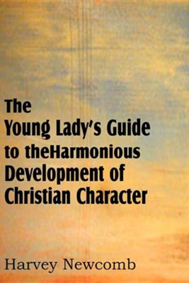 The Young Lady's Guide to the Harmonious Development of Christian Character  -     By: Harvey Newcomb