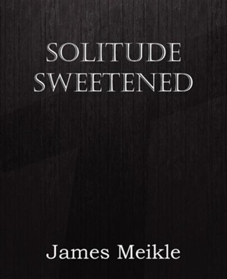 Solitude Sweetened  -     By: James Meikle