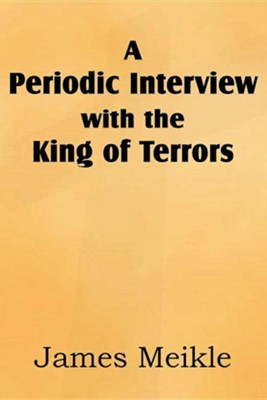 A Periodic Interview with the King of Terrors  -     By: James Meikle