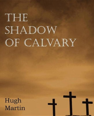 The Shadow of Calvary  -     By: Hugh Martin